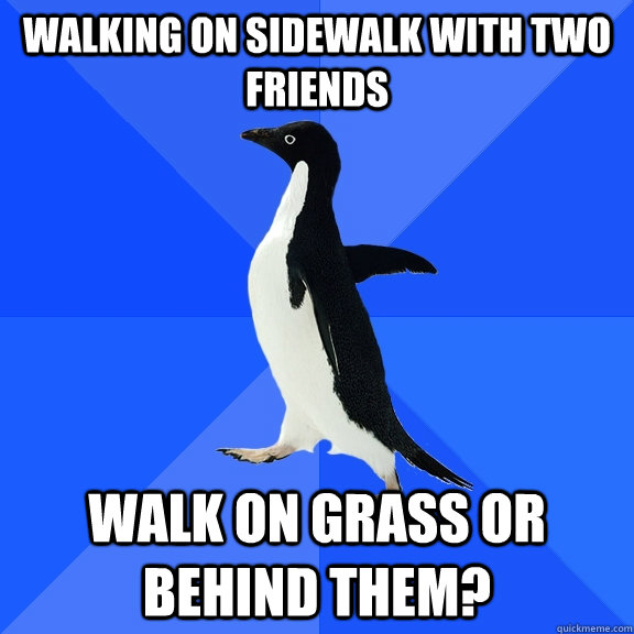 walking on sidewalk with two friends walk on grass or behind - Socially Awkward Penguin