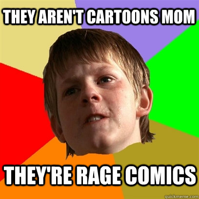 they arent cartoons mom theyre rage comics - Angry School Boy