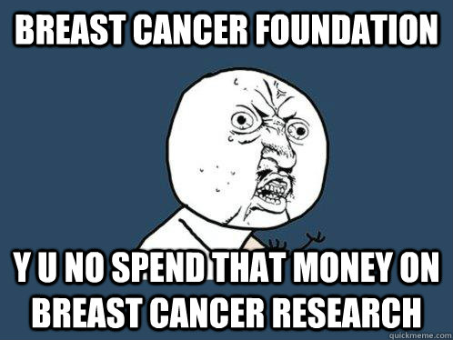 breast cancer foundation y u no spend that money on breast c - Y U No