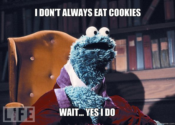 i dont always eat cookies wait yes i do - Cookieman