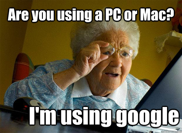 are you using a pc or mac im using google - Grandma finds the Internet