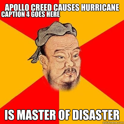 apollo creed causes hurricane is master of disaster caption  - Confucius says