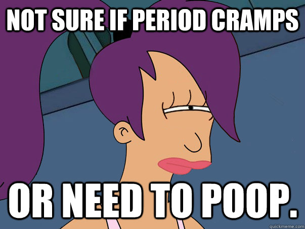 not sure if period cramps or need to poop - Leela Futurama