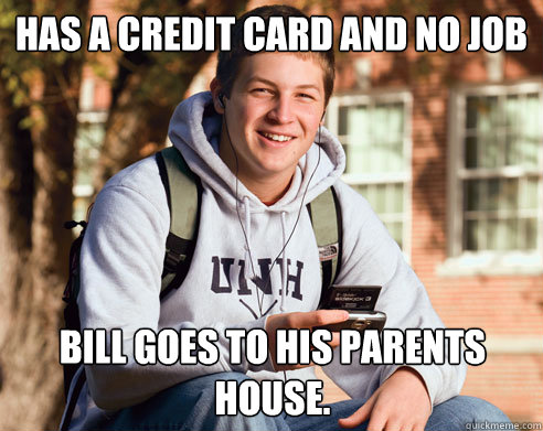 has a credit card and no job bill goes to his parents house - College Freshman