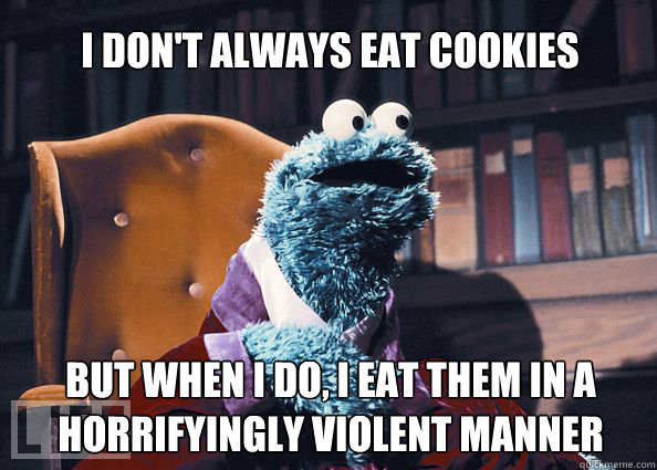 i dont always eat cookies but when i do i eat them in a ho - Cookieman