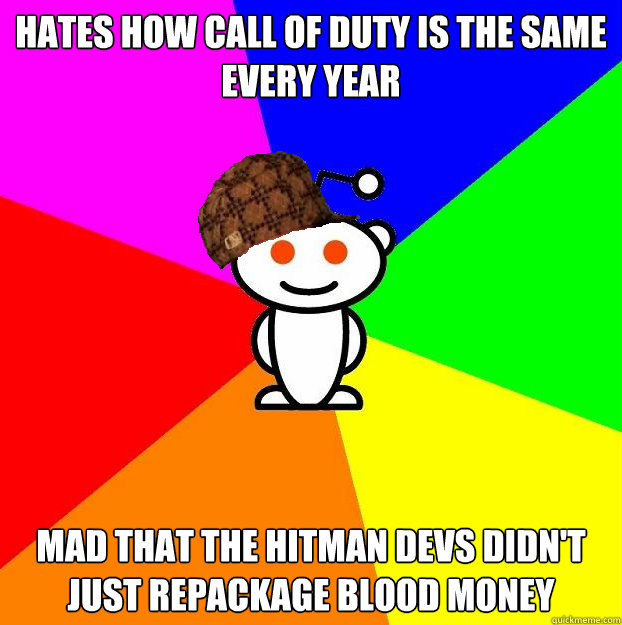 hates how call of duty is the same every year mad that the h - Scumbag Redditor