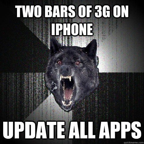 two bars of 3g on iphone update all apps - Insanity Wolf