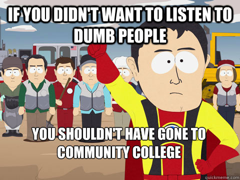 if you didnt want to listen to dumb people you shouldnt ha - Captain Hindsight