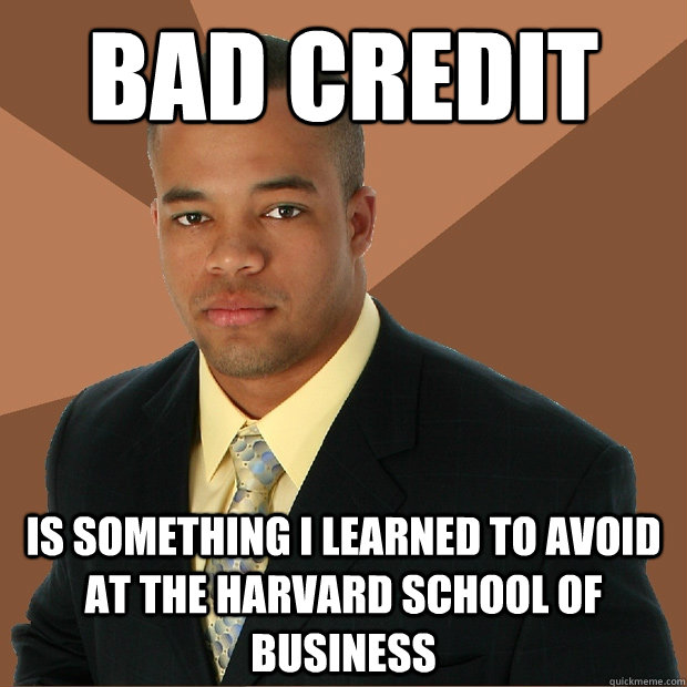 bad credit is something i learned to avoid at the harvard sc - Successful Black Man