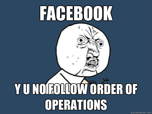 facebook y u no follow order of operations - Y U No