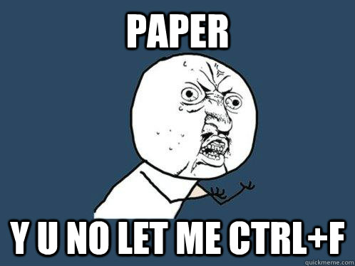 paper y u no let me ctrlf - Y U No