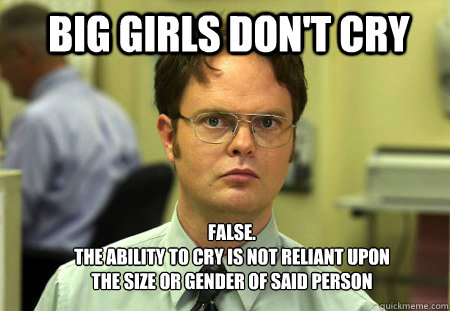 big girls dont cry false the ability to cry is not relia - Schrute