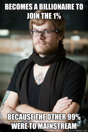 becomes a billionaire to join the 1 because the other 99 w - Hipster Barista