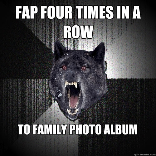 fap four times in a row to family photo album - Insanity Wolf