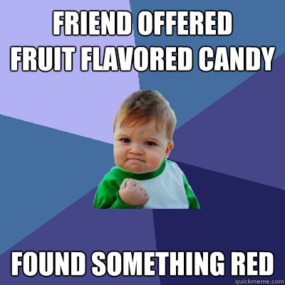 friend offered fruit flavored candy found something red - Success Kid