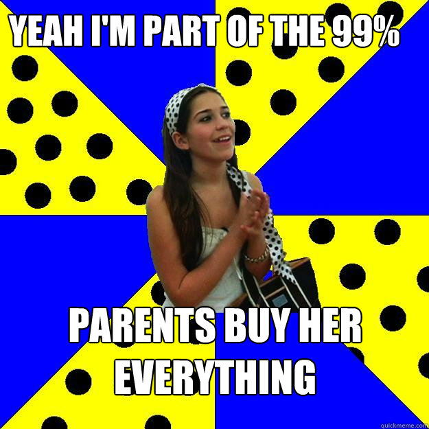 yeah im part of the 99 parents buy her everything - Sheltered Suburban Kid