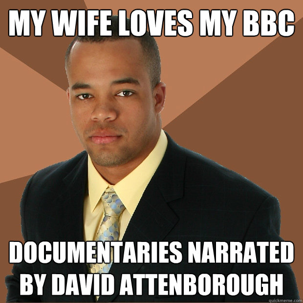 my wife loves my bbc documentaries narrated by david attenbo - Successful Black Man