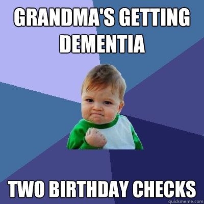 grandmas getting dementia two birthday checks - Success Kid