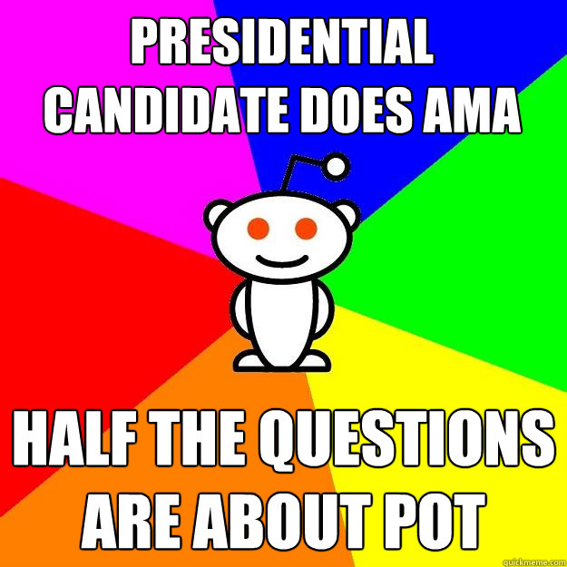 presidential candidate does ama half the questions are about - Reddit Alien