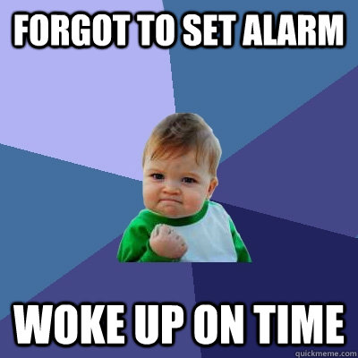 forgot to set alarm woke up on time - Success Kid