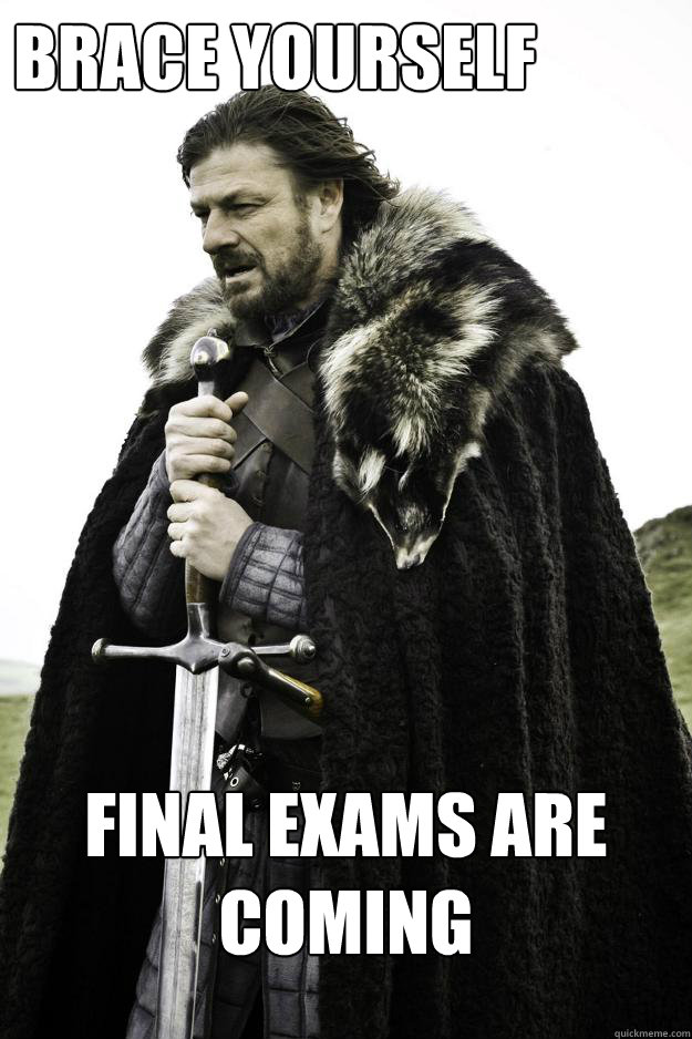brace yourself final exams are coming - Winter is coming