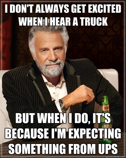 i dont always get excited when i hear a truck but when i do - The Most Interesting Man In The World