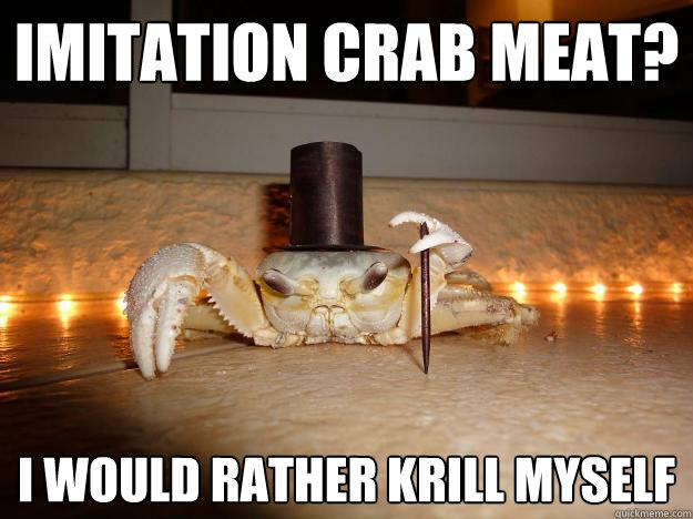 imitation crab meat i would rather krill myself - Fancy Crab