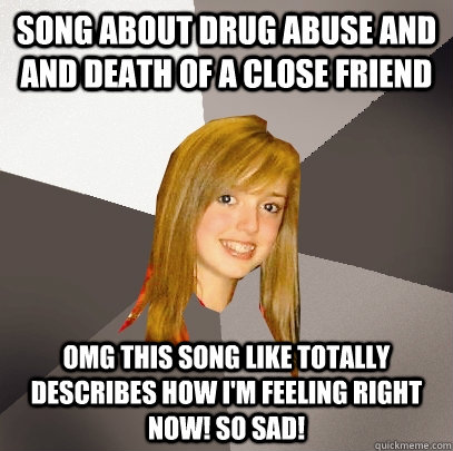 song about drug abuse and and death of a close friend omg th - Musically Oblivious 8th Grader