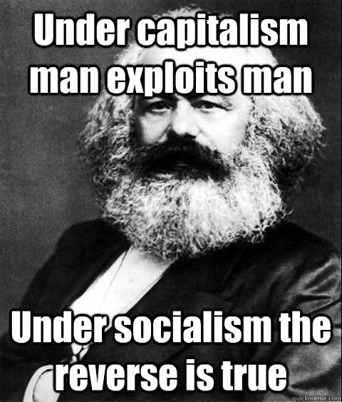 under capitalism man exploits man under socialism the revers - KARL MARX