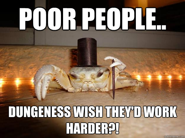 poor people dungeness wish theyd work harder - Fancy Crab