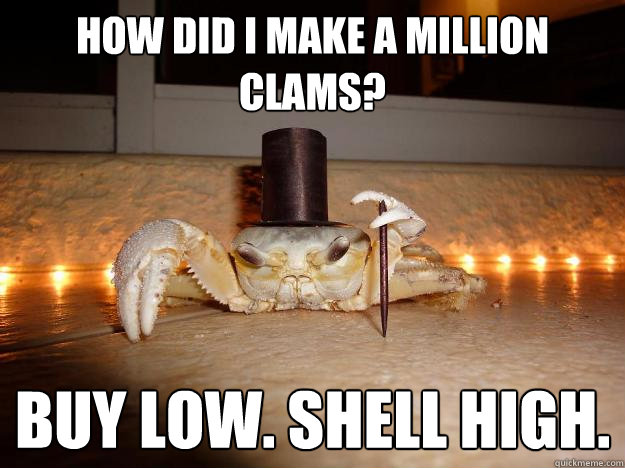 how did i make a million clams buy low shell high - Fancy Crab