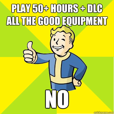 play 50 hours dlc all the good equipment no - Fallout new vegas
