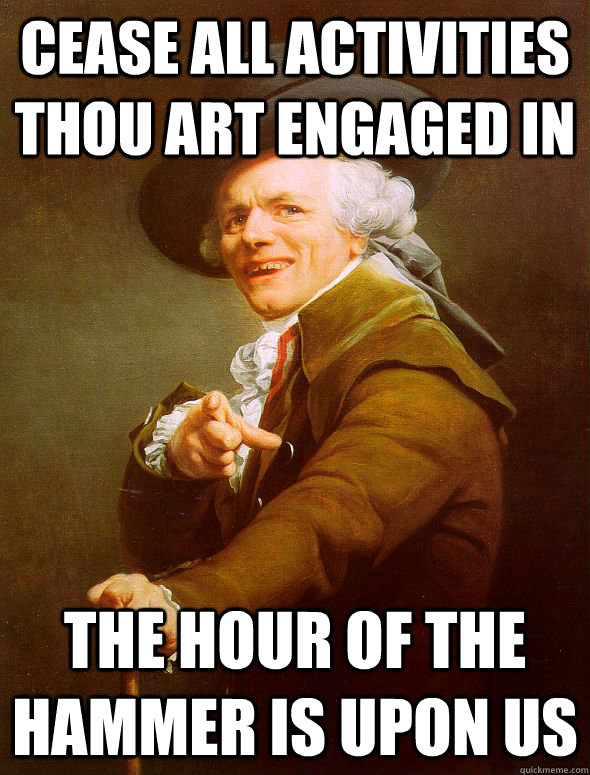 cease all activities thou art engaged in the hour of the ham - Joseph Ducreux