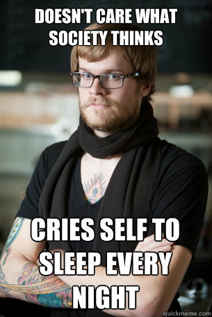 doesnt care what society thinks cries self to sleep every n - Hipster Barista