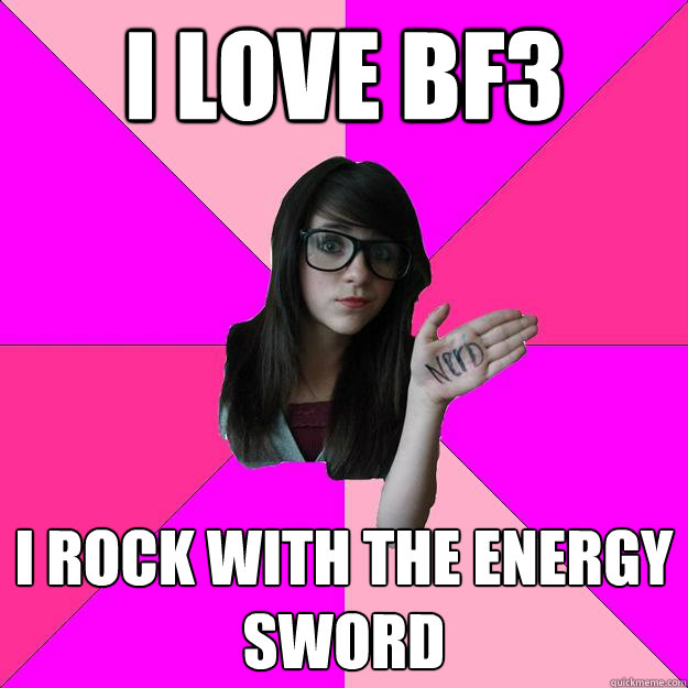 i love bf3 i rock with the energy sword  - Idiot Nerd Girl