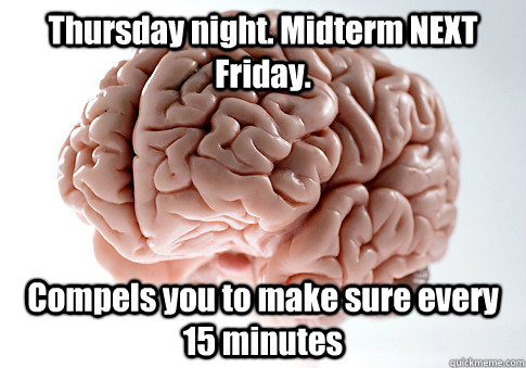thursday night midterm next friday compels you to make sur - Scumbag Brain