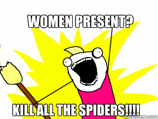 women present kill all the spiders - All The Things