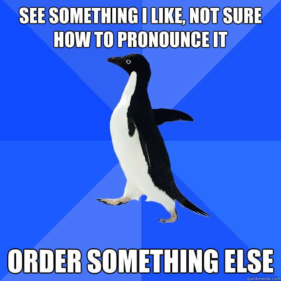 see something i like not sure how to pronounce it order som - Socially Awkward Penguin