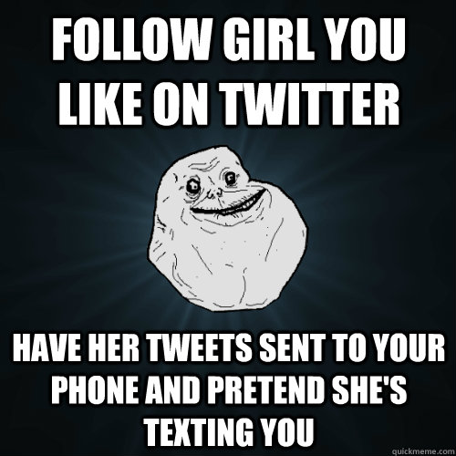 follow girl you like on twitter have her tweets sent to your - Forever Alone