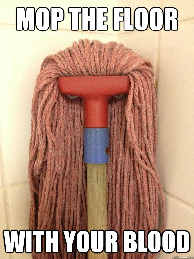 mop the floor with your blood - Insanity Mop