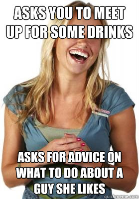 asks you to meet up for some drinks asks for advice on what  - Friend Zone Fiona