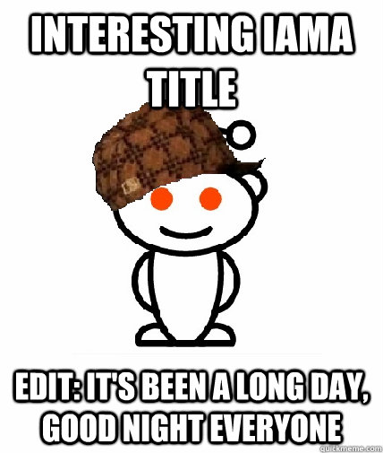interesting iama title edit its been a long day good nigh - Scumbag Reddit