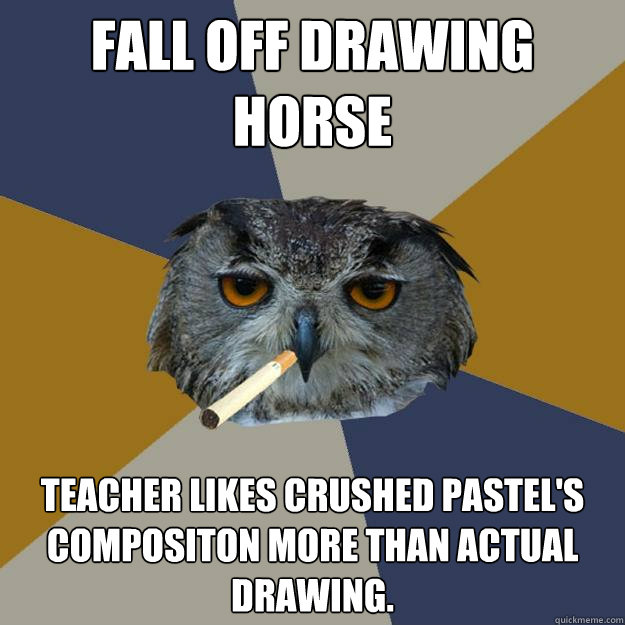 fall off drawing horse teacher likes crushed pastels compos - Art Student Owl
