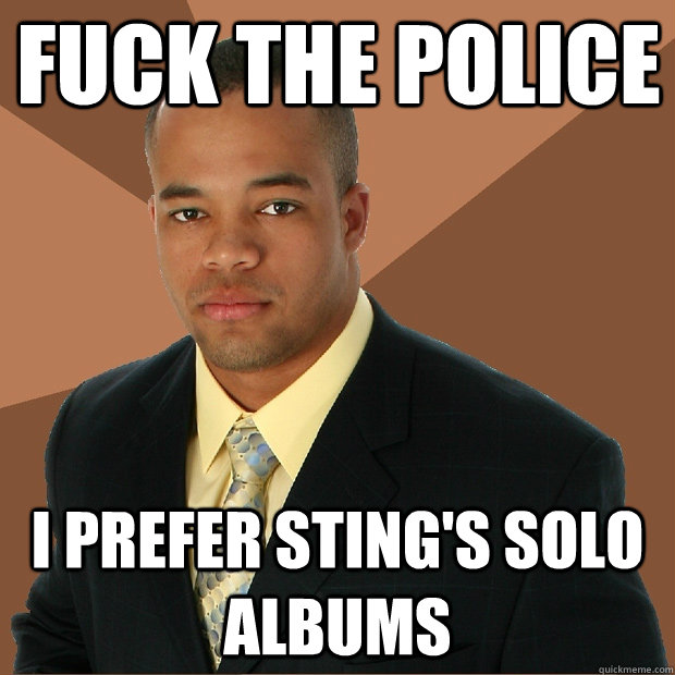 fuck the police i prefer stings solo albums - Successful Black Man