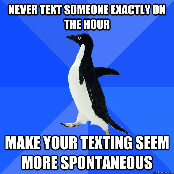 never text someone exactly on the hour make your texting see - Socially Awkward Penguin