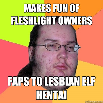makes fun of fleshlight owners faps to lesbian elf hentai - Butthurt Dweller