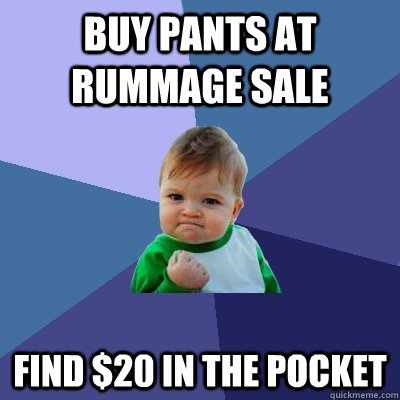 buy pants at rummage sale find 20 in the pocket - Success Kid