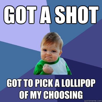 got a shot got to pick a lollipop of my choosing - Success Kid