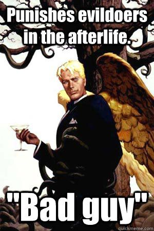 punishes evildoers in the afterlife bad guy - Good Guy Lucifer