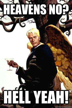 heavens no hell yeah - Good Guy Lucifer
